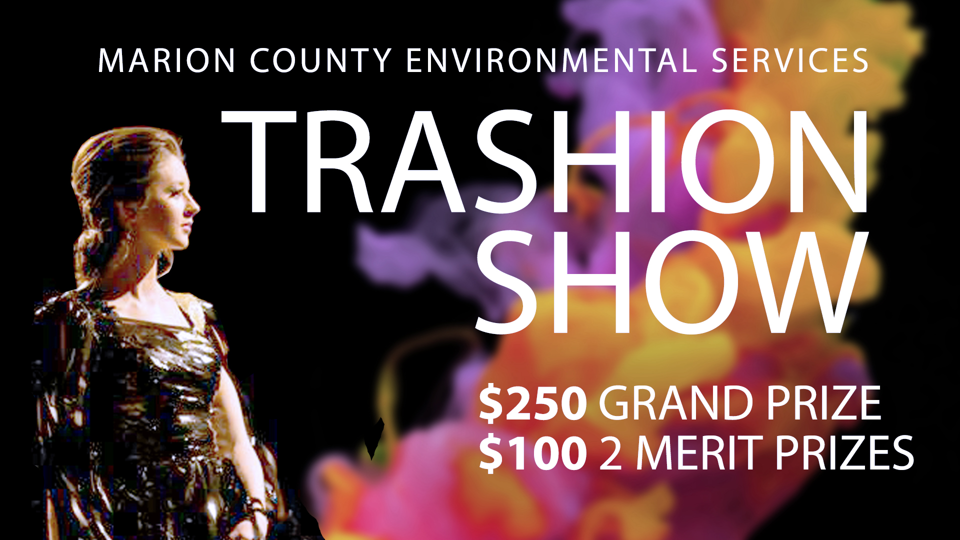 Marion County Enviornmental Services Trashion Show $250 Grand Prize $100 2 Merit Prizes